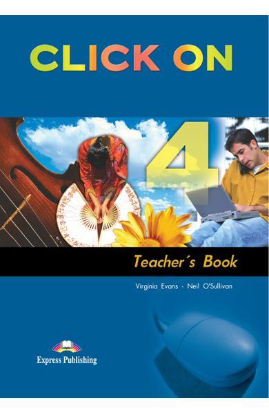 Curs limba engleză Click On 4 Manualul profesorului 978-1-84558-116-9
