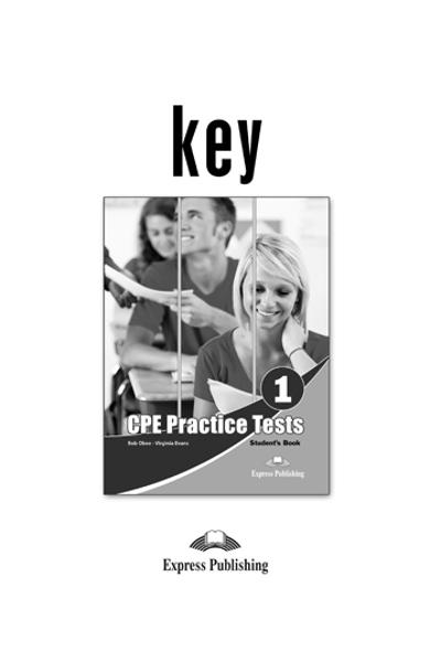 CURS LB. ENGLEZA EXAMEN CAMBRIDGE CPE PRACTICE TESTS 1 KEY (REVIZUIT 2013) 978-1-4715-0650-5