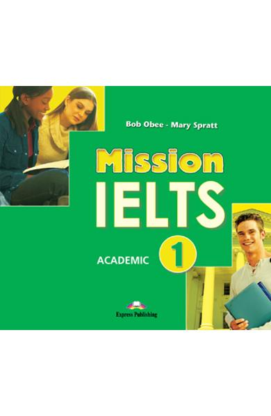 Curs lb. Engleza Examen: Mission IELTS 1 Academic Audio CD la manual 978-1-84974-822-3