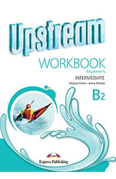 Curs Lb. Engleza Upstream Intermediate B2 Caietul elevului (revizuit 2015) 978-1-4715-2345-8