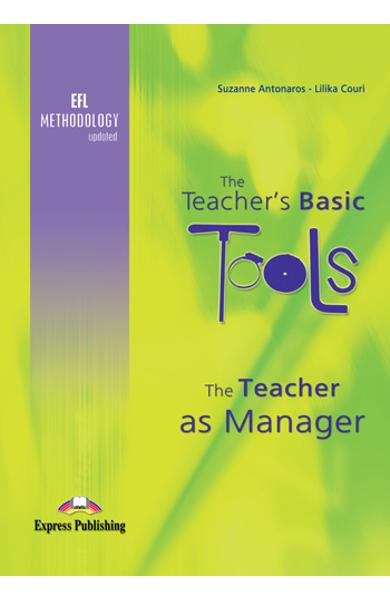 Carte de metodică limba engleză The Teacher`s Basic Tools - Teacher as Manager