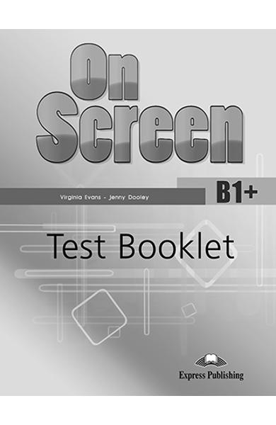 CURS LB. ENGLEZA ON SCREEN B1+ TEST BOOKLET (REVIZUIT 2015) 978-1-4715-2687-9