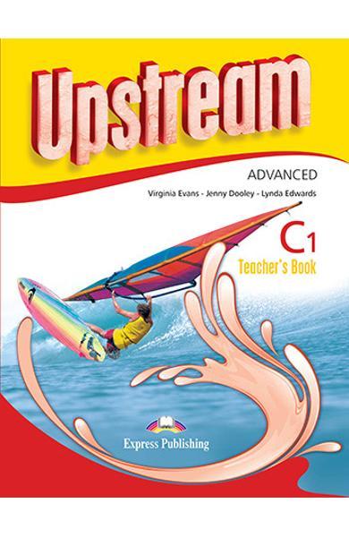 Curs limba engleza Upstream Advanced C1 Manualul profesorului (revizuit 2015) 978-1-4715-2975-7
