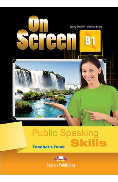 CURS LB. ENGLEZA ON SCREEN B1 PUBLIC SPEAKING SKILLS MANUALUL PROFESORULUI 978-1-4715-5458-2