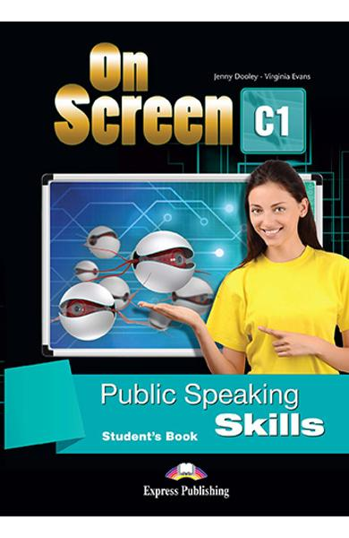 CURS LB. ENGLEZA ON SCREEN C1 PUBLIC SPEAKING SKILLS MANUALUL ELEVULUI 978-1-4715-5470-4