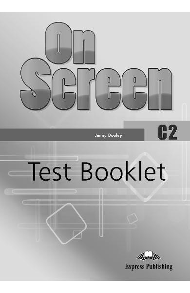 CURS LB. ENGLEZA ON SCREEN C2 TEST BOOKLET 978-1-4715-7764-2