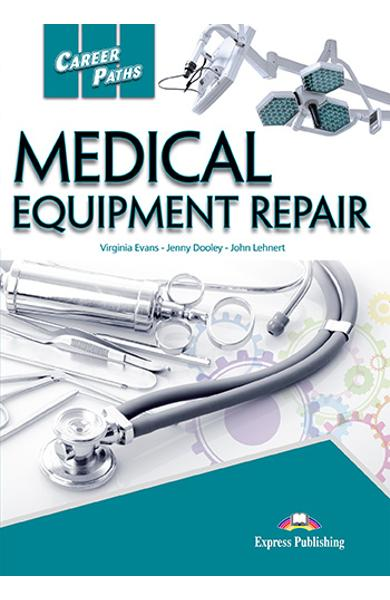 CURS LB. ENGLEZA CAREER PATHS MEDICAL EQUIPMENT REPAIR MANUALUL ELEVULUI CU DIGIBOOK APP. 978-1-4715-7148-0