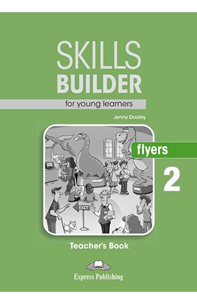 CURS LB. ENGLEZA SKILLS BUILDER FLYERS 2 MANUALUL PROFESORULUI (REVIZUIT 2018) 978-1-4715-5959-4