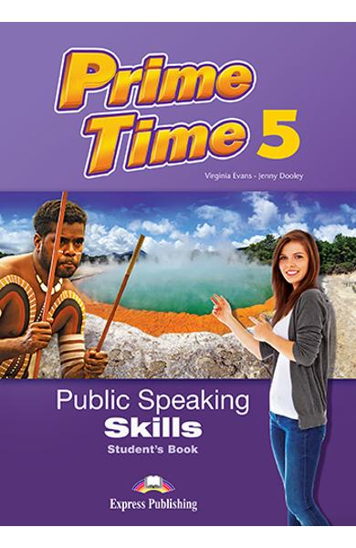 CURS LB. ENGLEZA PRIME TIME 5 PUBLIC SPEAKING SKILLS MANUALUL ELEVULUI 978-1-4715-5451-3