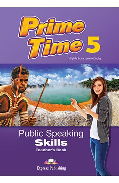 CURS LB. ENGLEZA PRIME TIME 5 PUBLIC SPEAKING SKILLS MANUALUL PROFESORULUI 978-1-4715-5452-0
