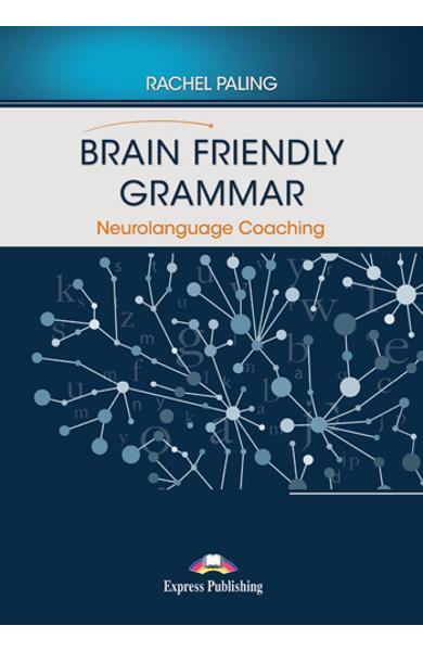 CURS LB. ENGLEZA BRAIN FRIENDLY GRAMMAR NEUROLANGUAGE COACHING WITH DEMO RECORDINGS 978-1-4715-9120-4