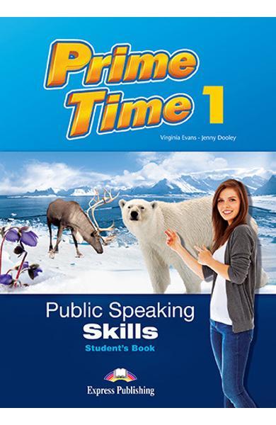 CURS LB. ENGLEZA PRIME TIME 1 PUBLIC SPEAKING SKILLS MANUALUL ELEVULUI 978-1-4715-5272-4