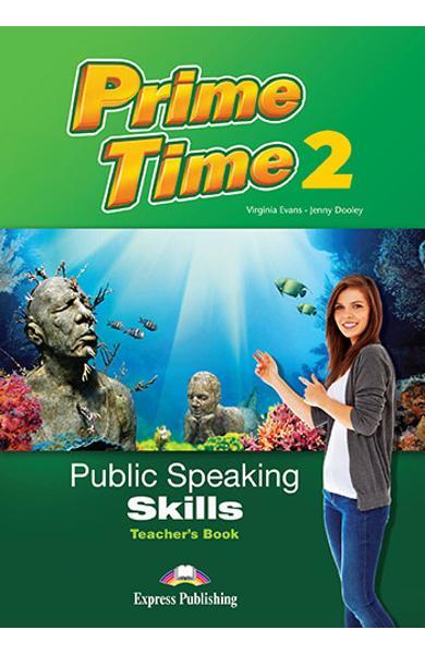 CURS LB. ENGLEZA PRIME TIME 2 PUBLIC SPEAKING SKILLS MANUALUL PROFESORULUI 978-1-4715-5392-9