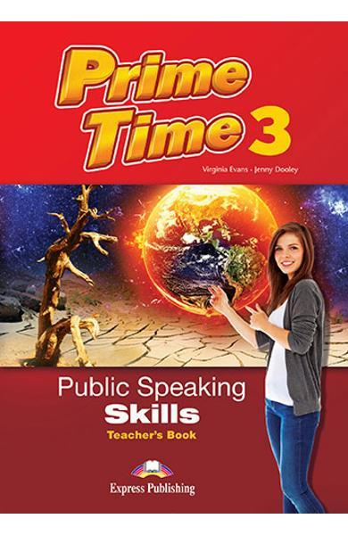 CURS LB. ENGLEZA PRIME TIME 3 PUBLIC SPEAKING SKILLS MANUALUL PROFESORULUI 978-1-4715-5448-3