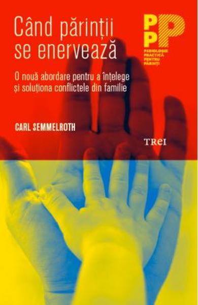 CAND PARINTII SE ENERVEAZA. O NOUA ABORDARE PENTRU A INTELEGE CONFLICTELE DIN FAMILIE 978-606-40-0518-2