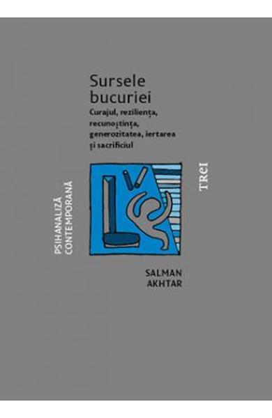 SURSELE BUCURIEI. CURAJUL, REZILIENTA, RECUNOSTINTA, GENEROZITATEA, IERTAREA SI SACRIFICIUL 978-606-40-0577-9