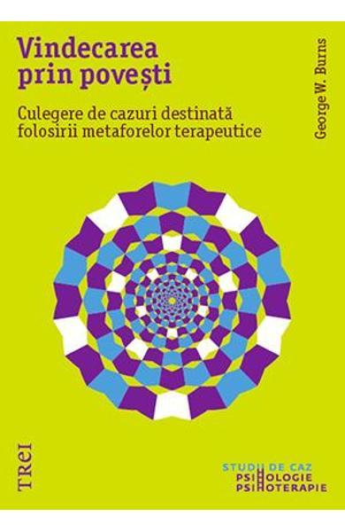 VINDECAREA PRIN POVESTI. CULEGERE DE CAZURI DESTINATA FOLOSIRII METAFORELOR TERAPEUTICE 978-606-719-493-7