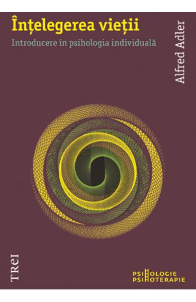 INTELEGEREA VIETII. INTRODUCERE IN PSIHOLOGIA INDIVIDUALA 978-973-707-758-5