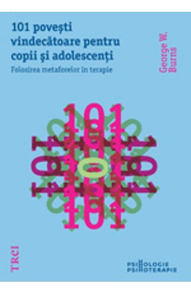 101 POVESTI VINDECATOARE PENTRU COPII SI ADOLESCENTI. FOLOSIREA METAFORELOR IN TERAPIE 978-973-707-531-4