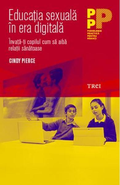 EDUCATIA SEXUALA IN ERA DIGITALA. INVATA-TI COPILUL CUM SA AIBA RELATII SANATOASE 978-606-400-588-5