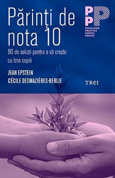 PARINTI DE NOTA 10. 80 DE SOLUTII PENTRU A VA CRESTE CU BRIO COPIII 978-606-40-0599-1